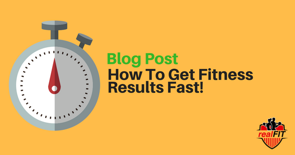 realFIT Personal Training Brantford Blog Post - How To Get Fitness Results Fast