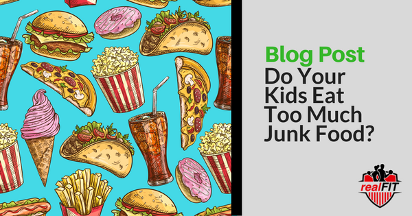 Do Your Kids Eat Too Much Junk Food - realFIT Personal Training and Fitness - Brantford, ON